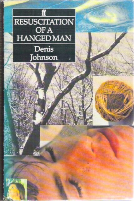 RESUSCITATION OF A HANGED MAN Denis Johnson 1st hardback dustjacket 1991 Classic