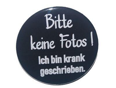 Button-groß-50mm-Anstecker-Pin-Spruch: Bitte keine Fotos..krank geschrieben