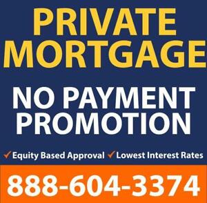 PRIVATE MORTGAGE --PROMOTIONAL NO PAYMENT PLAN -- GOOD OR BAD CREDIT? APPROVED! -- PRIVATE 1ST MORTGAGE & 2ND MORTGAGES