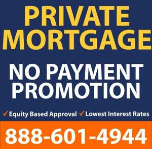 PRIVATE MORTGAGE --PROMOTIONAL NO PAYMENT PLAN -- GOOD OR BAD CREDIT? APPROVED! CALL NOW 1-888-601-4944