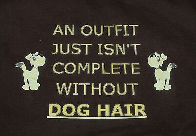 XL NWOT Women's An Outfit Just Isn't Complete Without Dog Hair Brown LS Tee - Complete Womens Outfits
