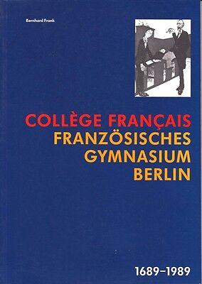 Bernhard Frank: Französisches Gymnasium Berlin 1689 - 1989