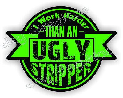 Funny - I Work Harder Than An Ugly Stripper - Hard Hat Helmet Sticker Decal Usa