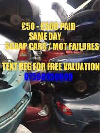 £50 - £500 Paid For SCRAP CARS & MOT FAILURES SAME DAY COLLECTION