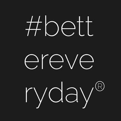 #bettereveryday