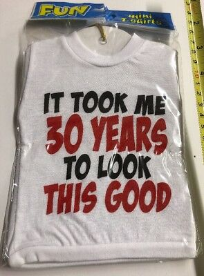 It Took Me 30 Years To Look This Good mini t shirt Novelty Gag Gift Joke](Good Gag Gifts)