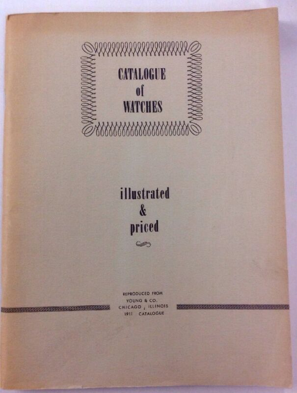 Catalogue Of Watches Illustrated & Priced Reproduced 1911 Young & Co. Catalogue