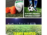 6-A-SIDE TEAMS WANTED