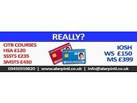 CITB Green Card HSA- £120, SSSTS- £235, SMSTS- £399........IOSH WS- £150, IOSH MS- £399