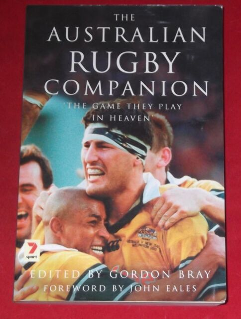 THE AUSTRALIAN RUGBY COMPANION ~ THE GAME THEY PLAY IN HEAVEN ~ Gordon Bray