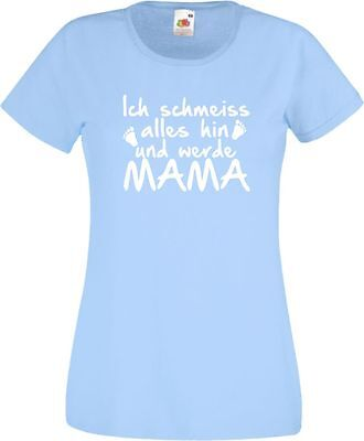 Ich schmeiß alles hin und werde MAMA Damen T-Shirt für Schwangere Geburt FUN