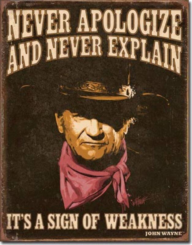 John Wayne Never Apologize Explain Sign Of Weakness Tin Metal Sign Made In USA