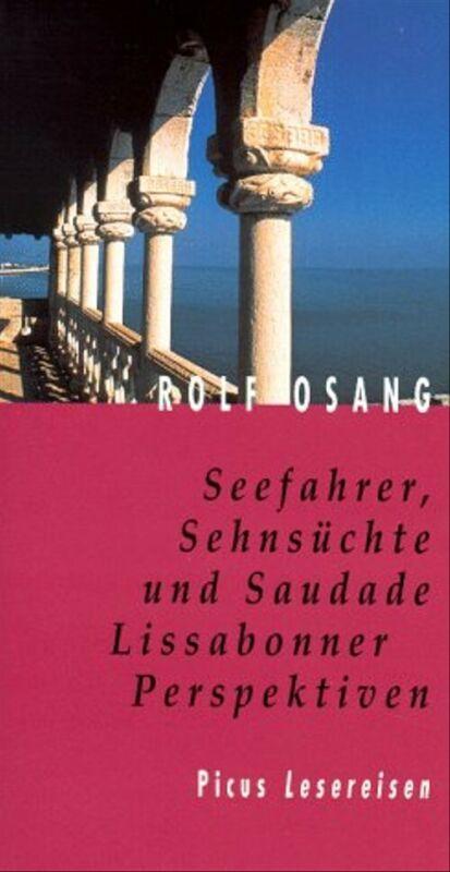 Seefahrer, Sehnsüchte und Saudade: Lissabonner Perspektiven - Rolf Osang