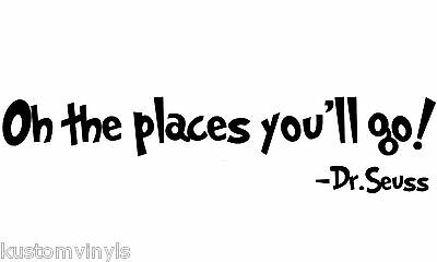 DR. SEUSS Quote Oh the places you'll go vinyl wall decal