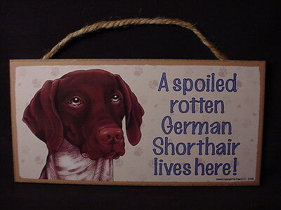 GERMAN SHORTHAIR A Spoiled Rotten DOG SIGN wood HANGING PLAQUE Pointer puppy
