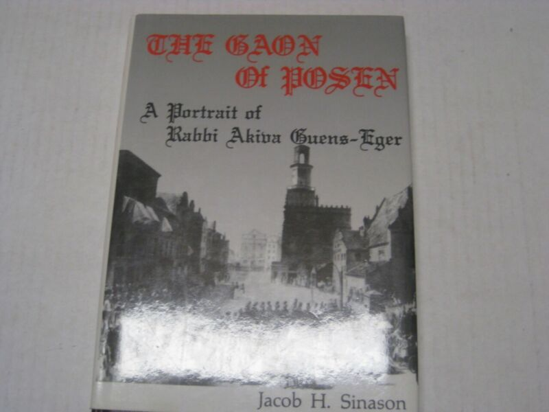 Gaon of Posen: A Portrait of Rabbi Akiva Guens-Eger by Jacob H. Sinason