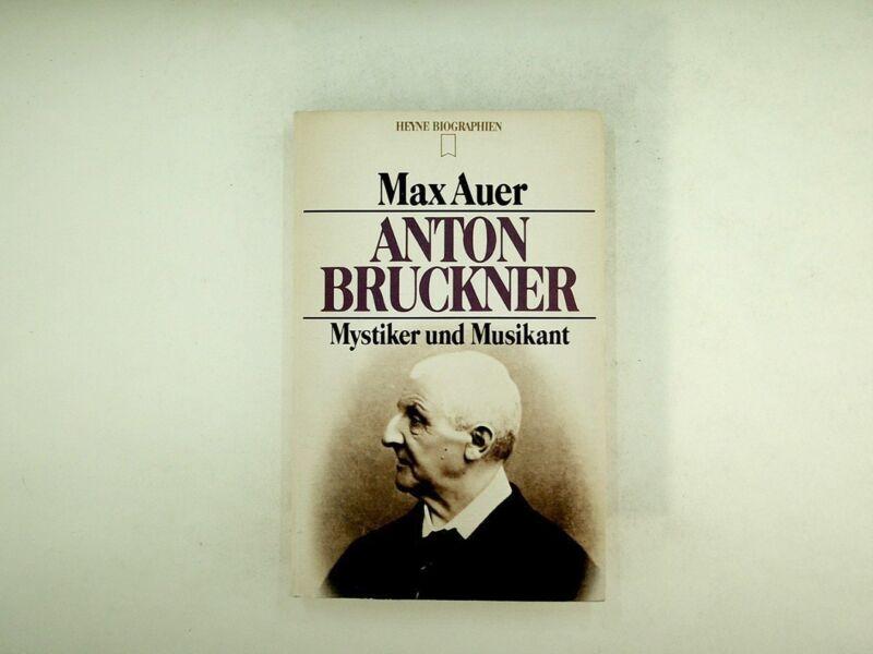 Max Auer - Anton Bruckner. Mystiker und Musikant - 1982