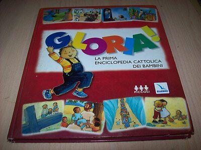 GLORIA-LA PRIMA ENCICLOPEDIA CATTOLICA DEI BAMBINI-ELLEDICI 2002 MOLTO BUONO!!