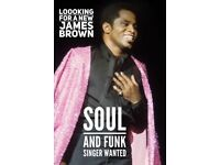 Male James Brown Singer wanted