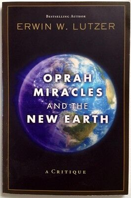 Oprah  Miracles  And The New Earth   A Critique By Erwin W  Lutzer   New 2008