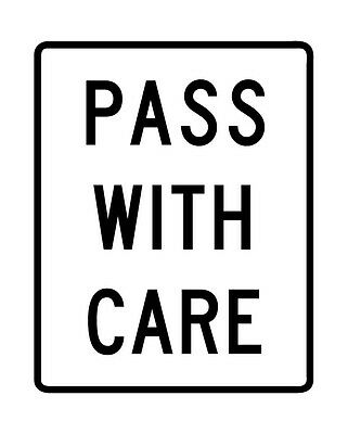 BR4-2 - Pass With Care Sign - 12 x 18. A Real Sign. 10 Year 3M Warranty. (Pass With Care Sign)