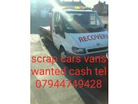 Scrap cars vans wanted cash piad on collection call pete 07944749428
