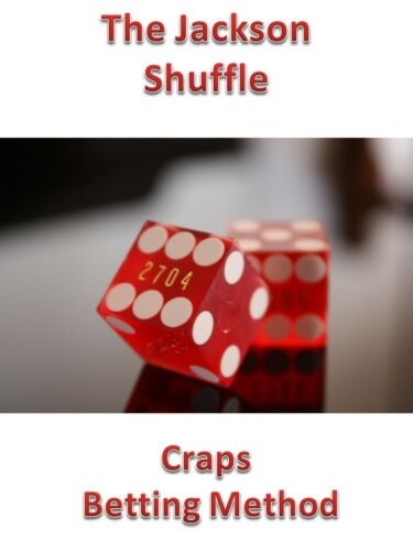 THE JACKSON SHUFFLE CRAPS BETTING METHOD