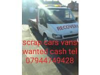 SCRAP CARS VANS BOUGHT CASH TEL PETER 07944749429