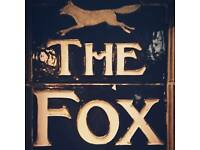 The Fox is looking for experienced bar staff , Part time and Full time available