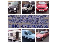 CASH PAID FOR YOUR UNWANTED CARS VANS AND CARAVANS! MOT FAILURES SCRAP AND DAMAGED!! £150-£3000!!!