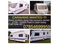 WANTED TOURING CARAVANS!! ANY MAKES AND MODELS! FROM TWO BERTHS! CASH PAID £200-£3000! COLLECTED!!