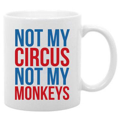 Polish proverb- 11 oz. coffee mug Not my circus Not my monkeys funny