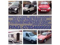 WANTED FOR CASH! CARS VANS ALSO CARAVANS! MOT FAILURES, SCRAP AND DAMAGED! £150-£3000 PAID IN CASH!!