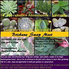 21 May BRISBANE GARDEN SWAPMEET! Succuholics Anon Succulent/Cacti Mansfield Mansfield Area Preview