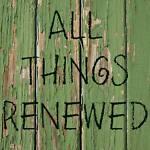 All Things Renewed