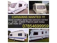 WANTED TOURING CARAVANS FOR CASH!! 2-5 berths must be clean and damp free! Cash paid £200-£3000!!