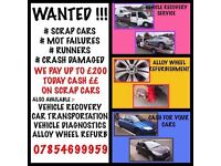 WANTED SCRAP CARS VANS FOR CASH! £200! PAID! ALSO WANTED MOT FAILURES CRASH DAMAGED VEHICALS BOUGHT!