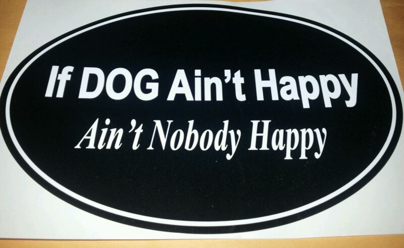 IF MY DOG AIN'T HAPPY AIN'T NOBODY HAPPY INDOOR/ OUTDOOR USE BRAND NEW  ON SALE