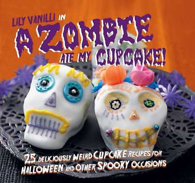 A Zombie Ate My Cupcake!: 25 deliciously weird cupcake recipes for halloween and - Halloween Cup Cake Recipes