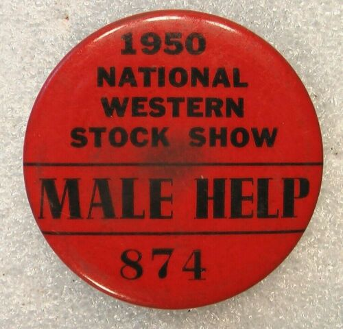 1950 NATIONAL WESTERN STOCK SHOW MALE HELP #874 PIN BACK BUTTON BADGE TIN METAL