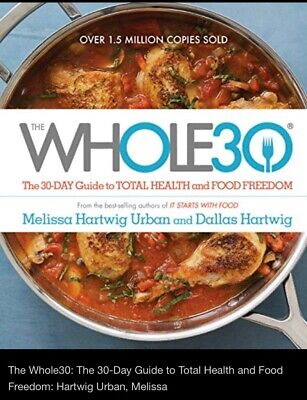 The Whole30 - The 30 Day Guide to Total Health and Food Freedom