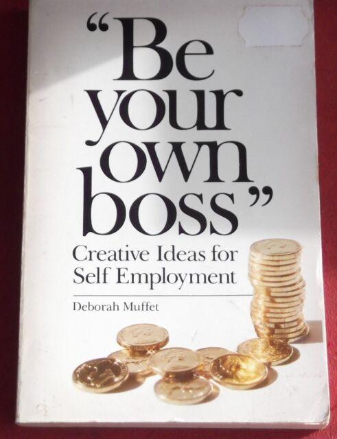 BE YOUR OWN BOSS ~ Deborah Muffet ~ CREATIVE IDEAS FOR SELF EMPLOYMENT