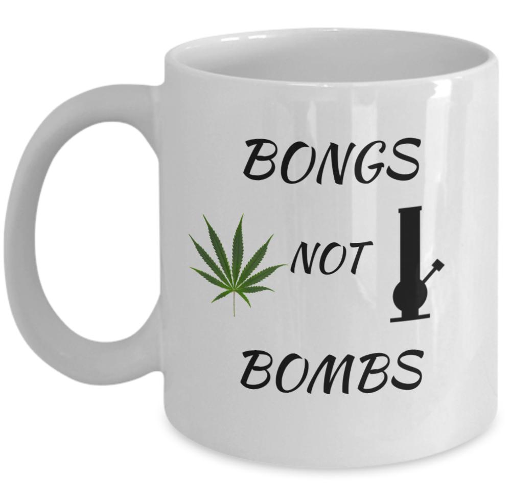 WEED coffee mug - Bongs not bombs - cannabis stoner THC 420