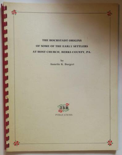 Hochstadt Origins of Settlers at Host Church,Berks Co.,PA book,Annette K Burgert