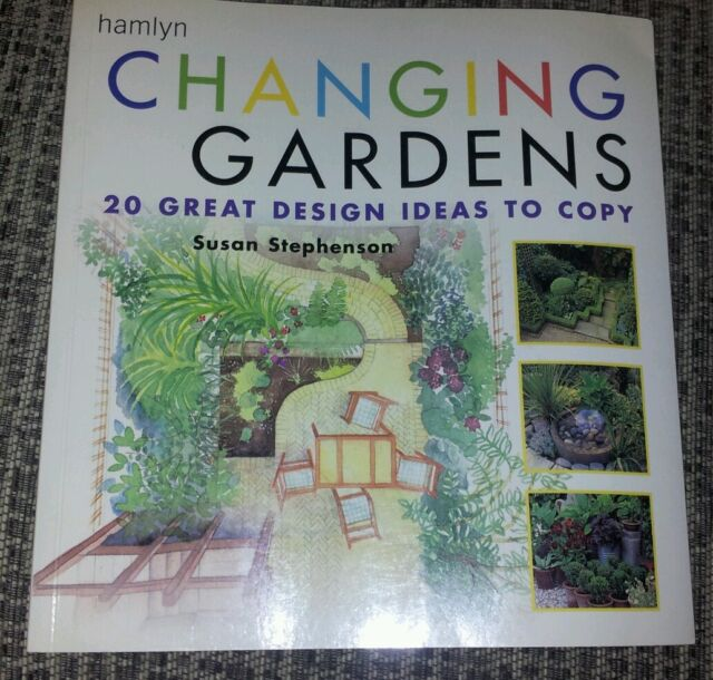 CHANGING GARDENS : 20 GREAT DESIGN IDEAS TO COPY by SUSAN STEPHENSON
