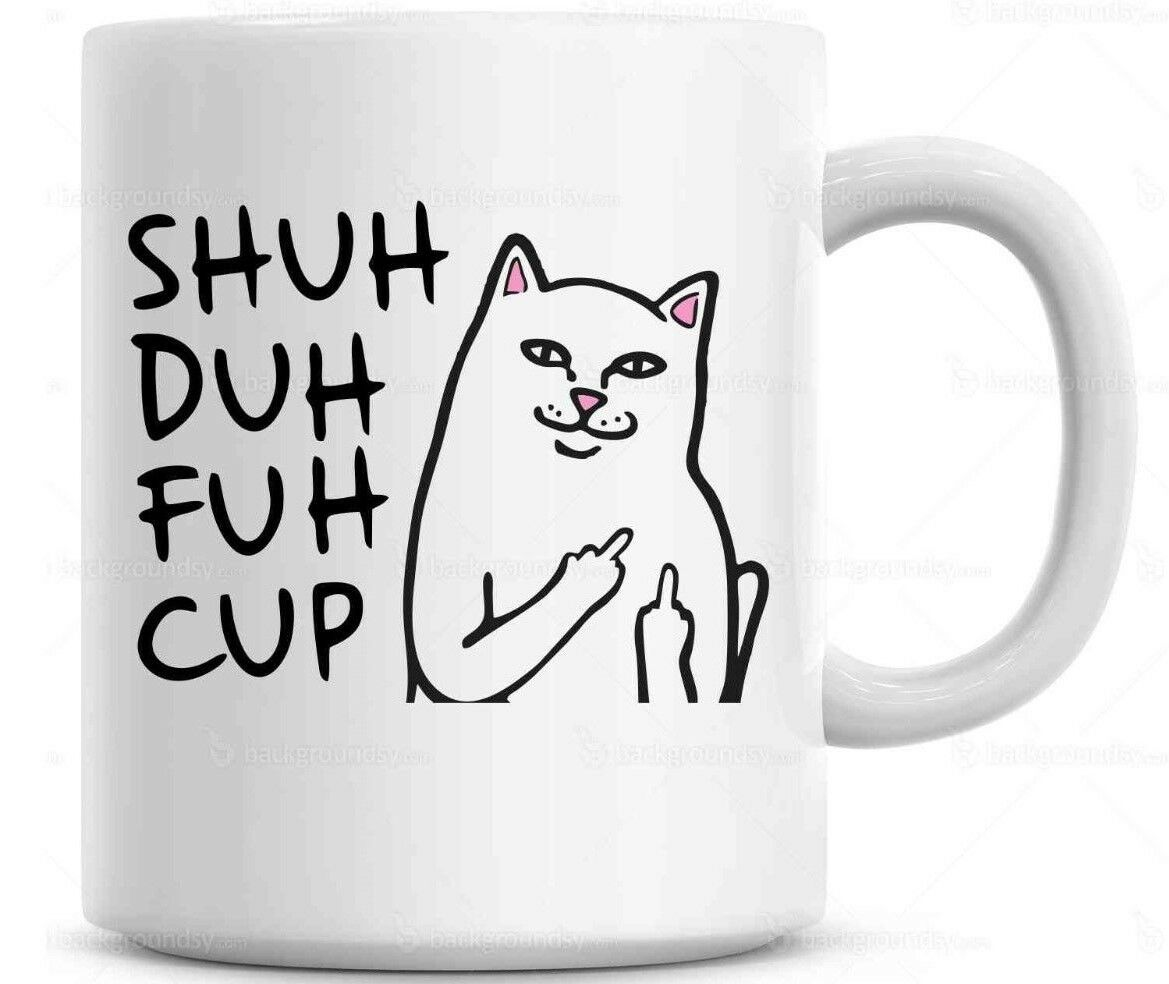 Shuh Duh Fuh Cup Funny Cat Mug  Gift for coworkers or office