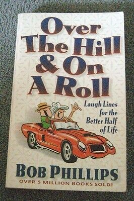 Over the Hill and on a Roll: Laugh Lines for the Better Half of Life by Bob