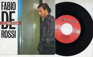 FABIO-DE-ROSSI-disco-45-giri-MADE-in-ITALY-1988-L-039-ultima-bugia-STAMPA-ITALIANA