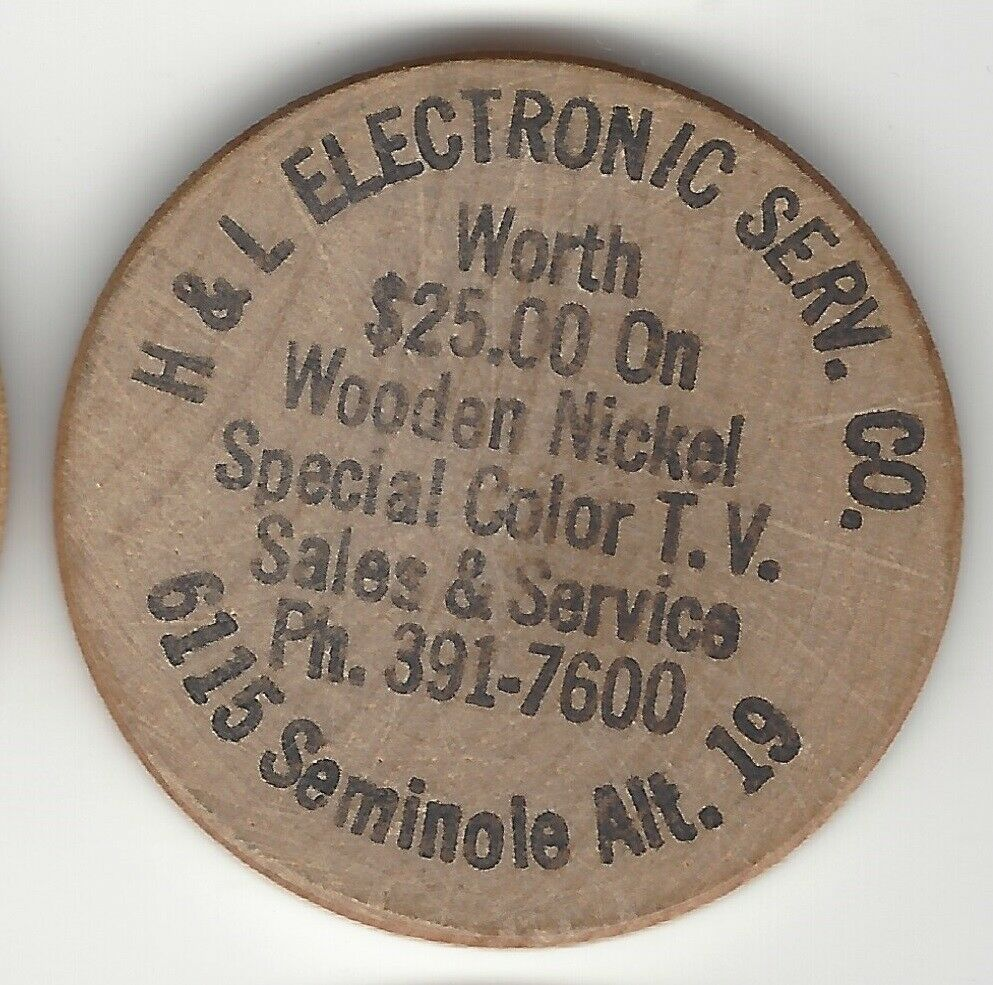 H L Electronic Service Co., 25 Trade Token, 6115 Seminole, Wooden Nickel, - $2.25