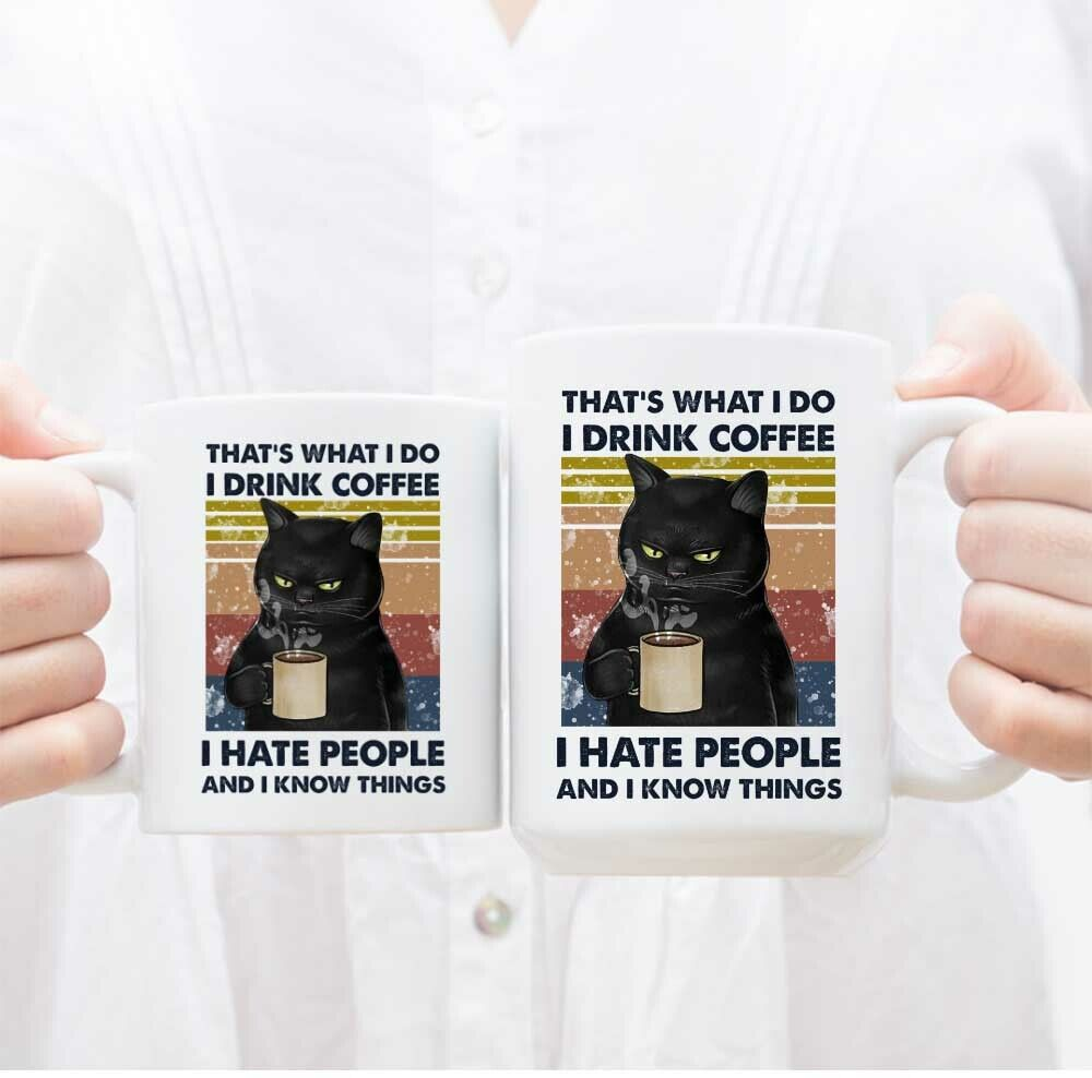 Black Cat That s What I Do I Drink Coffee I Hate People And I Know Things  - $12.99